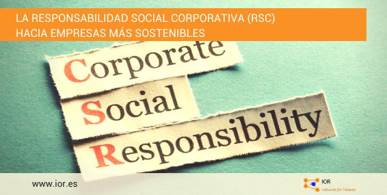La Responsabilidad Social Corporativa (RSC). Hacia empresas más sostenibles